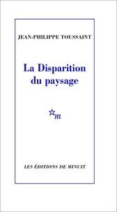 Jean-Philippe Toussaint - La Disparition du paysage.