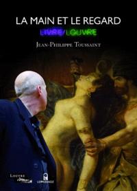Jean-Philippe Toussaint et Pascal Torres - La main et le regard - Livre/Louvre.
