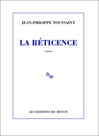 Jean-Philippe Toussaint - La Réticence.