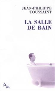 Jean-Philippe Toussaint - La Salle de bain - Suivi de Le jour où j'ai rencontré Jérôme Lindon.