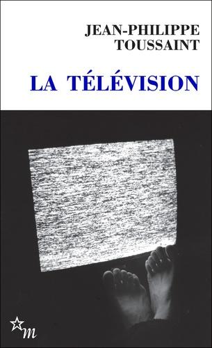 Jean-Philippe Toussaint - La Télévision.