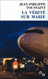 Jean-Philippe Toussaint - La vérité sur Marie - Suivi de l'auteur, le narrateur, et le pur-sang.