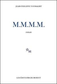 Jean-Philippe Toussaint - M.M.M.M..