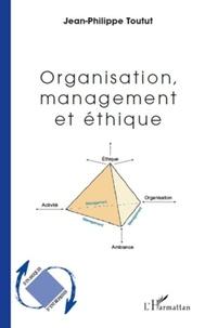 Jean-Philippe Toutut - Organisation, management et éthique.