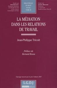 Jean-Philippe Tricoit - La médiation dans les relations de travail.