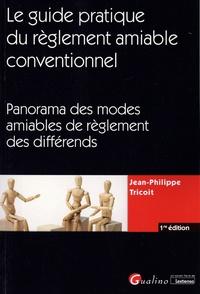 Jean-Philippe Tricoit - Le règlement amiable conventionnel - Panorama des modes amiables de règlement des différends.