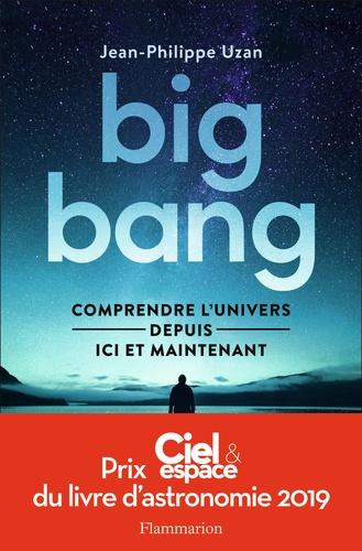 Big-bang. Comprendre l'univers depuis ici et maintenant