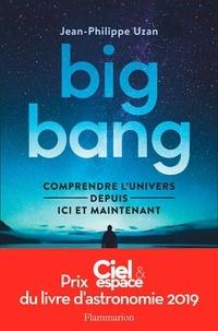 Jean-Philippe Uzan - Big-bang - Comprendre l'univers depuis ici et maintenant.