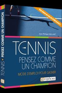 Jean-Philippe Vaillant - Tennis : pensez comme un champion - Mode d'emploi pour gagner.