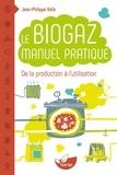 Jean-Philippe Valla - Le biogaz - Manuel pratique.