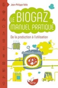 Le biogaz- Manuel pratique - Jean-Philippe Valla |