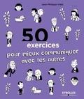 Jean-Philippe Vidal - 50 exercices pour mieux communiquer avec les autres.