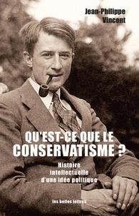 Jean-Philippe Vincent - Qu'est-ce que le conservatisme ? - Histoire intellectuelle d'une idée politique.