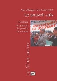 Jean-Philippe Viriot-Durandal - Le pouvoir gris - Sociologie des groupes de pression de retraités.