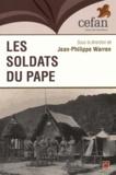 Jean-Philippe Warren - Les soldats du pape - Les zouaves canadiens entre l'Europe et l'Amérique.