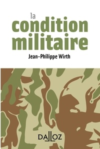 Jean-Philippe Wirth - La condition militaire.