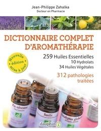 Jean-Philippe Zahalka - Dictionnaire complet d'aromathérapie - 259 huiles essentielles, 10 hydrolats, 34 huiles végétales, 372 pathologies.