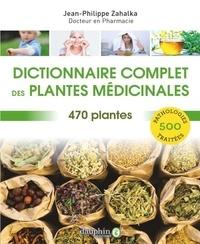 Jean-Philippe Zahalka - Dictionnaire complet des plantes médicinales - 470 plantes pour 500 pathologies.