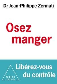 Jean-Philippe Zermati - Osez manger, libérez-vous du contrôle.