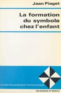 Jean Piaget - La formation du symbole chez l'enfant - Imitation, jeu et rêve, image et représentation.