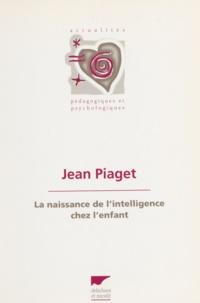 Jean Piaget - La naissance de l'intelligence chez l'enfant.