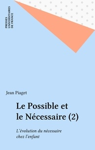 Jean Piaget - Le Possible et le nécessaire Tome 2 - L'Évolution du nécessaire chez l'enfant.