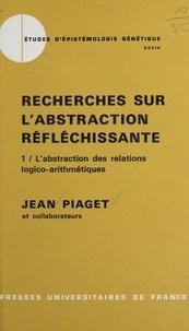 Jean Piaget et  Collectif - Recherches sur l'abstraction réfléchissante (1). L'abstraction des relations logico-arithmétiques - Suivi du tome 2 : L'abstraction de l'ordre et des relations spatiales.