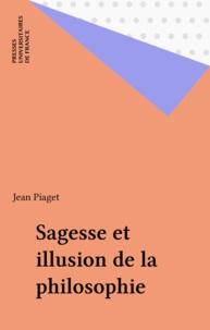 Jean Piaget - Sagesse et illusions de la philosophie.
