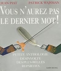 Jean Piat et Patrick Wajsman - Vous n'aurez pas le dernier mot ! - Petite anthologie désinvolte des plus belles réparties.