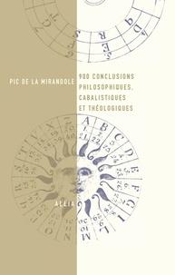Jean Pic de la Mirandole - 900 conclusions philosophiques, cabalistiques et théologiques.