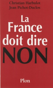 Jean Pichot-Duclos et Christian Harbulot - La France doit dire non.