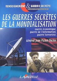 Jean Pichot-Duclos - Les guerres secrètes de la mondialisation.