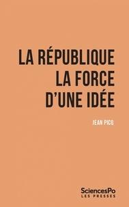 Jean Picq - La République - La force d'une idée.