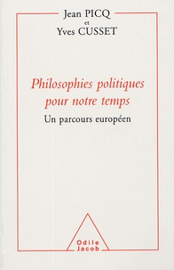 Jean Picq et Yves Cusset - Philosophies politiques pour notre temps - Un parcours européen.