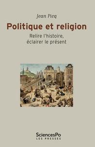 Jean Picq - Politique et religion - Relire l'histoire, éclairer le présent.