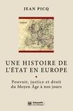 Jean Picq - Une histoire de l'Etat en Europe - Pouvoir, justice et droit du Moyen âge à nos jours.