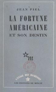 Jean Piel et Georges Bataille - La fortune américaine et son destin.