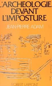 Jean-Pierre Adam - L'archéologie devant l'imposture.