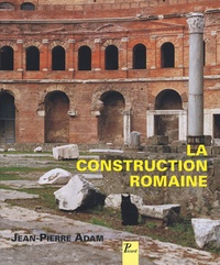 Jean-Pierre Adam - La construction romaine - Matériaux et techniques.