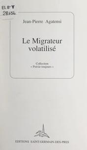 Jean-Pierre Agatensi - Le migrateur volatilisé - Signes.