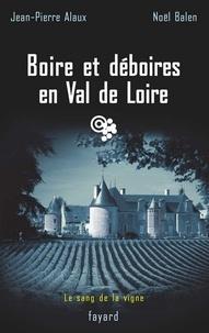 Jean-Pierre Alaux et Noël Balen - Boire et déboires en Val de Loire - Le sang de la vigne, tome 15.