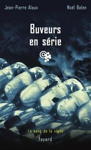 Jean-Pierre Alaux et Noël Balen - Buveurs en série - Le sang de la vigne, tome 14.