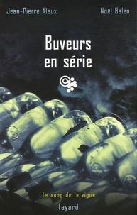 Jean-Pierre Alaux et Noël Balen - Buveurs en série.