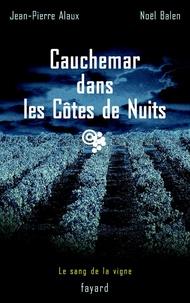 Jean-Pierre Alaux et Noël Balen - Cauchemar dans les Côtes de Nuits - Le sang de la vigne, tome 4.