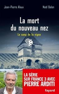 Jean-Pierre Alaux et Noël Balen - La mort du nouveau nez - Le sang de la vigne T.26.