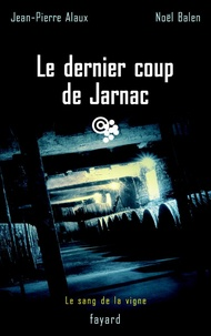 Jean-Pierre Alaux et Noël Balen - Le dernier coup de Jarnac - Le sang de la vigne, tome 6.