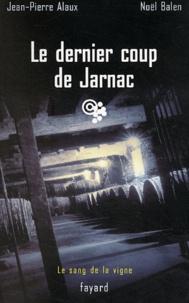 Jean-Pierre Alaux et Noël Balen - Le dernier coup de Jarnac.