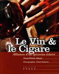 Jean-Pierre Alaux et David Nakache - Le Vin et le Cigare - Alliances d'un épicurien éclairé.