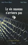 Jean-Pierre Alaux et Noël Balen - Le vin nouveau n'arrivera pas.