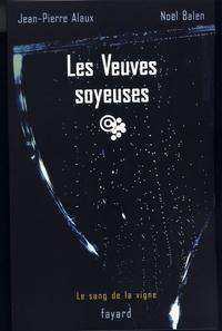 Jean-Pierre Alaux et Noël Balen - Les Veuves soyeuses - Le sang de la vigne, tome 8.